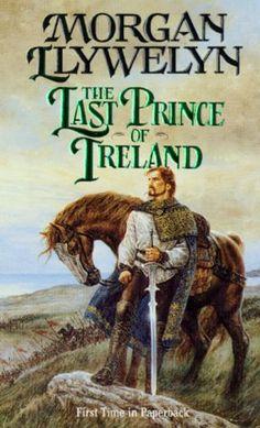 The Last Prince of Ireland (Celtic World of Morgan Llywelyn) by Morgan Llywelyn