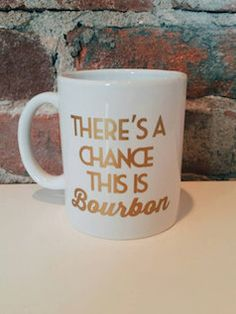 """Funny """"there's a chance this bourbon"""" quote coffee mug"""