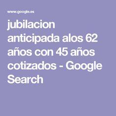 jubilacion anticipada alos 62 años con 45 años cotizados - Google Search