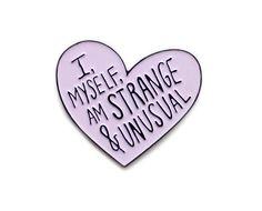 I, myself, am strange and unusual enamel lapel pin by sweetandlovely on Etsy https://www.etsy.com/uk/listing/251930877/i-myself-am-strange-and-unusual-enamel