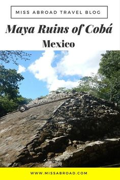 Mayan Ruins of Coba in Mexico, near Playa del Carmen and Tulum. #offthebeatentrack #daytrip