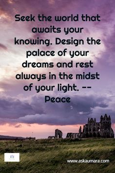 Seek the world that awaits your knowing. Design the palace of your dreams and rest always in the midst of your light. Truth Of Life, Spiritual Guidance, New Life, Self Love, Dreaming Of You, Palace, Poetry, Spirituality, Rest