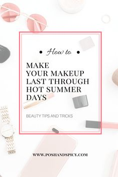 how to make your summer makeup last through hot and humid days