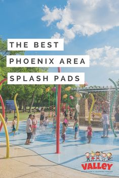 Best Splash Pads in Phoenix | Valley Learning Centers    #phoenix #chandler #tempe #glendale #peoria #anthem #scottsdale #paradisevalley #preschool #prek #childcare #daycare #stem #steam #familyfun #qualitytime #summerfun #beattheheat