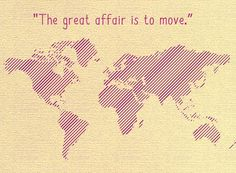 The great affair is to move. Travel quote