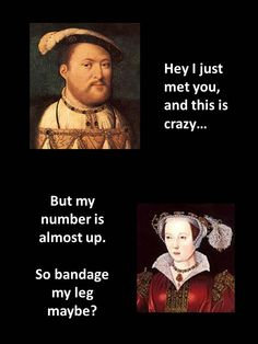 Hey I just met you, and this is crazy.a la Henry VIII and his six wives. More Tudor memes! Anne Of Cleves, Anne Boleyn, Tudor History, Ancient History, Wives Of Henry Viii, History Jokes, Tudor Dynasty, Horrible Histories, Mary I