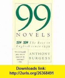 99 Novels The Best in English Since 1939 (9780671554859) Anthony Burgess , ISBN-10: 0671554859  , ISBN-13: 978-0671554859 ,  , tutorials , pdf , ebook , torrent , downloads , rapidshare , filesonic , hotfile , megaupload , fileserve