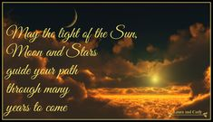 May the light of the sun, Moon and Stars guide your path through many years to come #blessing #guidance #sun #moon #stars
