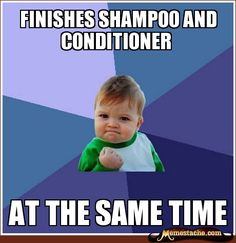 Success Kid: finishes shampoo and conditioner...