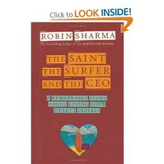 The Saint, the Surfer, and the CEO: A Remarkable Story about Living Your Heart's Desires, a book by Robin Sharma Great Books, My Books, Amazing Books, Robin Sharma, Everything Happens For A Reason, The Monks, Along The Way, Live For Yourself, Bestselling Author