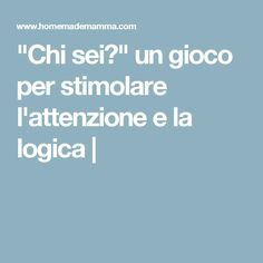 """Chi sei?"" un gioco per stimolare l'attenzione e la logica 