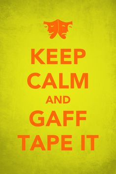 Words of wisdom for technical theater. Gaff solves everything. If gaff can't fix it, you've got a problem.