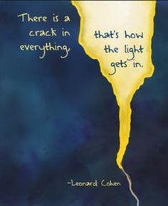 """Leonard Cohen inspirational quote """"There is a crack in everything, that's how… Wisdom Quotes, Words Quotes, Wise Words, Quotes To Live By, Sayings, Qoutes, Leonard Cohen, Positive Quotes, Motivational Quotes"""