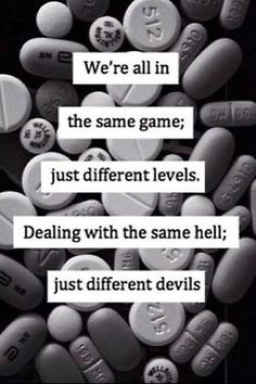 we're all in the same game; just different levels. dealing with the same hell; just different devils