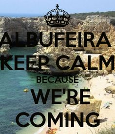 ALBUFEIRA KEEP CALM BECAUSE WE'RE COMING