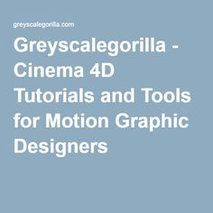 Greyscalegorilla - Cinema 4D Tutorials and Tools for Motion Graphic Designers