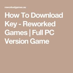 How To Download Key - Reworked Games | Full PC Version Game