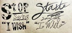 "Stop saying""i wish"" start saying""i will"""