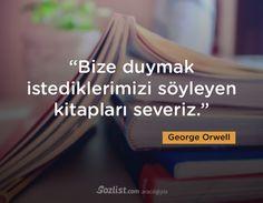 ✔Bizə eşitmək istədiklərimizi söyləyən(deyən) kitabları sevərik. #George_Orwell #sözlər #yazar #şair #kitab