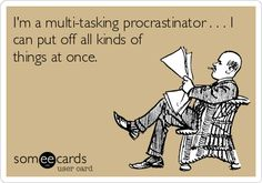 "What Type Of Procrastinator Are You? ""I'm a multi-tasking procrastinator...I can put off all kinds of things at once."" LOL"
