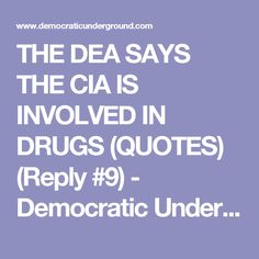 THE DEA SAYS THE CIA IS INVOLVED IN DRUGS  (QUOTES) (Reply #9) - Democratic Underground