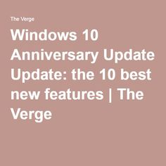Windows 10 Anniversary Update: the 10 best new features | The Verge