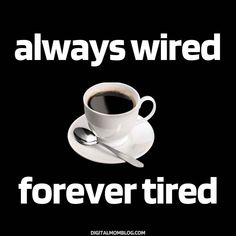 coffee always wire forever tired meme