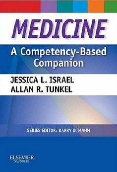 Medicine: A Competency-Based Companion (2013). Jessica L. Israel, Allan R. Tunkel.