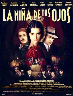 """La niña de tus ojos"" (1998). Country: Spain. Director: Fernando Trueba. Cast: Penélope Cruz, Jorge Sanz, Antonio Resines"