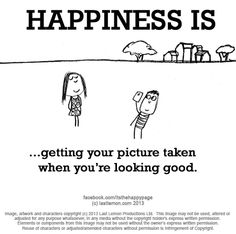 Happiness is getting your picture taken! Happy Quotes, Best Quotes, Funny Quotes, Life Quotes, Funny Pics, Favorite Quotes, Ode To Happiness, Happiness Project, Happiness Quotes