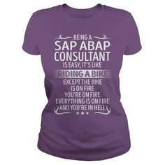 Being a Sap Abap Consultant like Riding a Bike Job Shirts #gift #ideas #Popular #Everything #Videos #Shop #Animals #pets #Architecture #Art #Cars #motorcycles #Celebrities #DIY #crafts #Design #Education #Entertainment #Food #drink #Gardening #Geek #Hair #beauty #Health #fitness #History #Holidays #events #Home decor #Humor #Illustrations #posters #Kids #parenting #Men #Outdoors #Photography #Products #Quotes #Science #nature #Sports #Tattoos #Technology #Travel #Weddings #Women