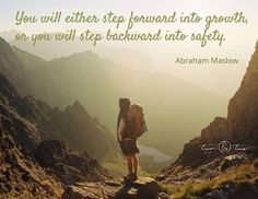 You will either step forward into growth, or you will step backward into safety. Abraham Maslow quote