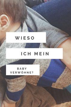 Wieso ich mein Baby verwöhne? Weil das gar nicht geht! Mehr dazu auf dem Blog! #geborgenheit #baby