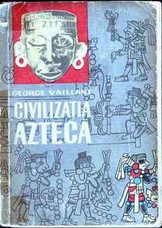 George Vaillant - Civilizaţia aztecă
