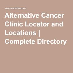 Alternative Cancer Clinic Locator and Locations | Complete Directory