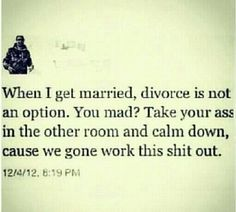 """It's called conflict resolution. Marriage is a lifelong commitment (with some obvious exceptions). If you love someone enough to marry them, you need to find a way. If you can't handle """"til death do us part,"""" then don't walk down the aisle. Now Quotes, Great Quotes, Quotes To Live By, Funny Quotes, Life Quotes, Inspirational Quotes, Qoutes, Quotations, Motivational Memes"""