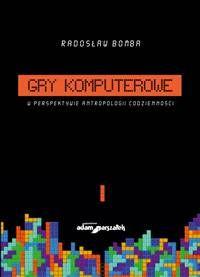 Radosław Boba, Gry komputerowe w perspektywie antropologii codzienności