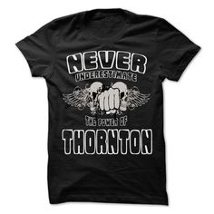 Never Underestimate The Power Of ... THORNTON - 999 Cool Name Shirt ! - T-Shirt, Hoodie, Sweatshirt