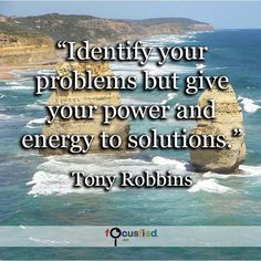 Identify your problems but give your power and energy to solutions. #Quotes #Success #SuccessQuotes http://Focusfied.com