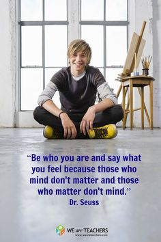 """Be who you are and say what you feel, because those who mind don't matter and…"