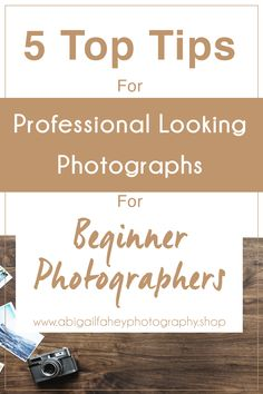 Beginner Photography: 5 Top Tips for Professional Looking Photographs - Beginner Photography: 5 Top Tips for Professional Looking Photographs