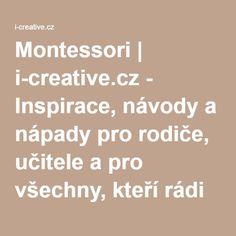 Montessori | i-creative.cz - Inspirace, návody a nápady pro rodiče, učitele a pro všechny, kteří rádi tvoří. School Psychology, Montessori, Play To Learn, Jena, Preschool, Adhd, Teaching, Education, Children