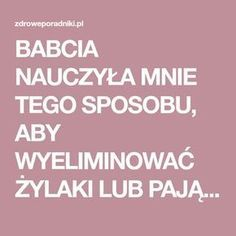 BABCIA NAUCZYŁA MNIE TEGO SPOSOBU, ABY WYELIMINOWAĆ ŻYLAKI LUB PAJĄCZKI. Natural Remedies For Heartburn, Natural Cures, Herbal Remedies, Green Tea Recipes, Thyroid Health, Varicose Veins, Health Matters, Fitness Nutrition, Home Remedies