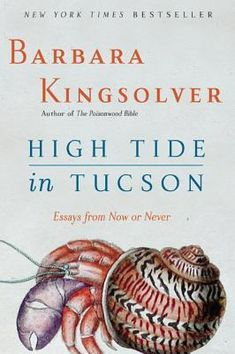 """Read """"High Tide in Tucson Essays from Now or Never"""" by Barbara Kingsolver available from Rakuten Kobo. """"There is no one quite like Barbara Kingsolver in contemporary literature,"""" raves the Washington Post Book World, and it. I Love Books, Used Books, Books To Read, Writing A Persuasive Essay, Argumentative Essay, Barbara Kingsolver, Time And Tide, High Tide, Writing Services"""