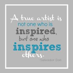 a true artist is not one who is inspired but one who inspires others. salvidor dali