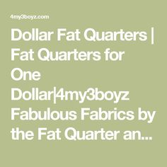 Dollar Fat Quarters | Fat Quarters for One Dollar|4my3boyz Fabulous Fabrics by the Fat Quarter and More