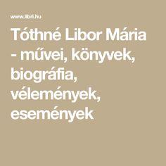 Tóthné Libor Mária - művei, könyvek, biográfia, vélemények, események