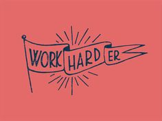 Work Hard(er) — Designspiration