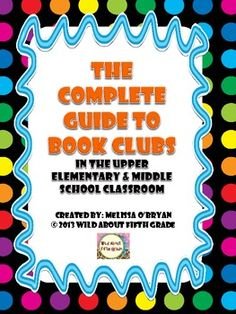 The Complete Guide to Book Clubs in the Upper Elementary & Middle School Classroom is a common core aligned resource designed to lead your classroom successfully through book clubs from start to finish. This resource will work with ALL novels. Get your students self-selecting books, creating a reading schedule, reading daily and writing responses, working within a club of students to construct meaning, rating, summarizing, and recommending quality literature. #wildaboutfifthgrade #bookclubs $