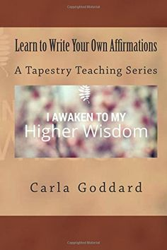 Learn to Write Your Own Affirmations: A Tapestry Teaching Series: Carla Goddard: 9781502398451: Amazon.com: Books